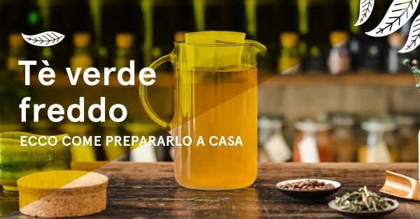 Tè Verde Freddo: Ricetta con Infusione a Freddo